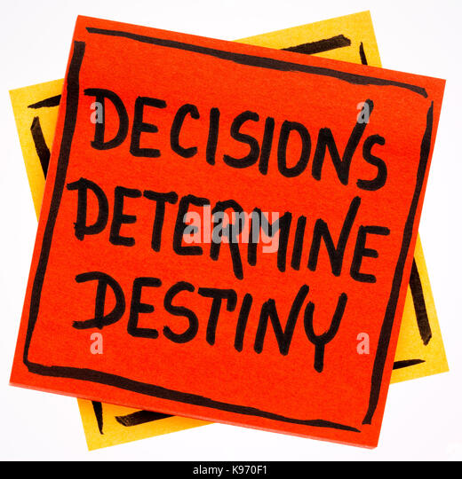 decisions determine destiny Every moment of every day there are three key decisions that determine the  outcome of our lives this incredible insight came at the end of.