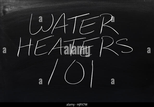 The words 'Water Heaters 101' on a blackboard in chalk - Stock Image